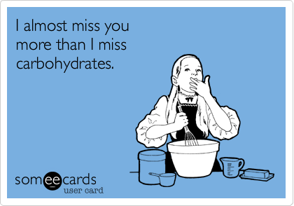 I Almost Miss You More Than I Miss Carbohydrates The Printed Word