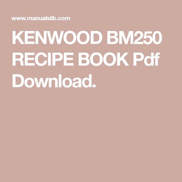 Kenwood Bm250 Recipe Book Pdf Download Recipe Book Bread Maker Recipes Recipe Book Online