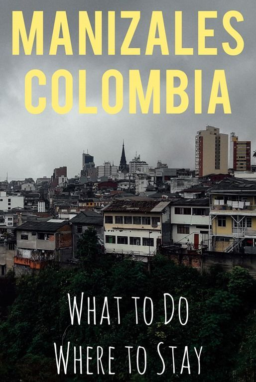 A Guide To Manizales Colombia What To Do And Where To Stay