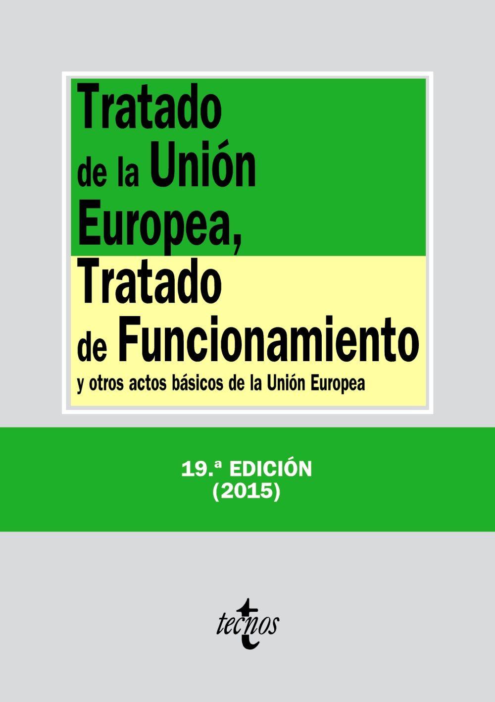 Tratado de la Unión Europea, Tratado de funcionamiento y otros actos básicos de la Unión Europea.    19ª ed. act.    Tecnos, 2015