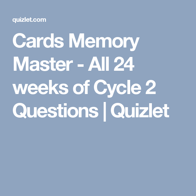 Cards Memory Master - All 24 weeks of Cycle 2 Questions | Quizlet