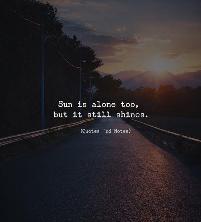 Life Quotes : Sun is alone too but it still shines.  Photo Credits: Marco Zagara via (ift.tt/2…
