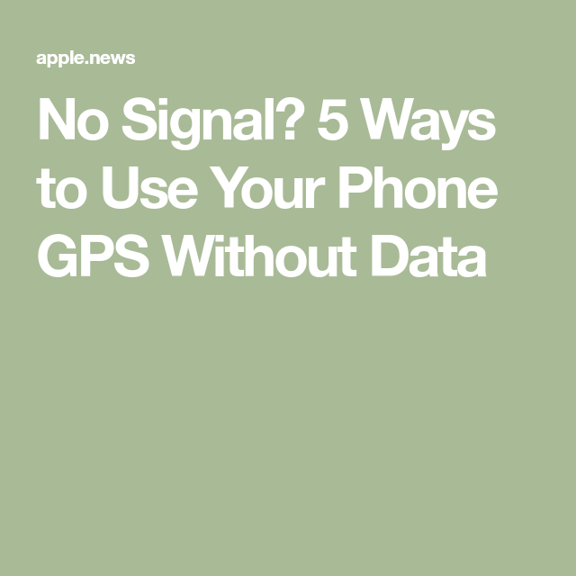No Signal? 5 Ways to Use Your Phone GPS Without Data