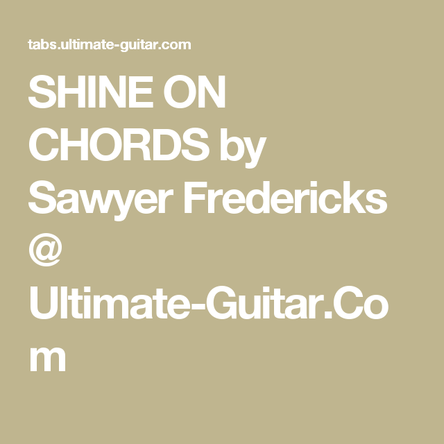 Shine On Chords By Sawyer Fredericks Ultimate Guitar Guitar
