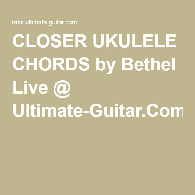Closer | Bethel | my ukelele | Pinterest