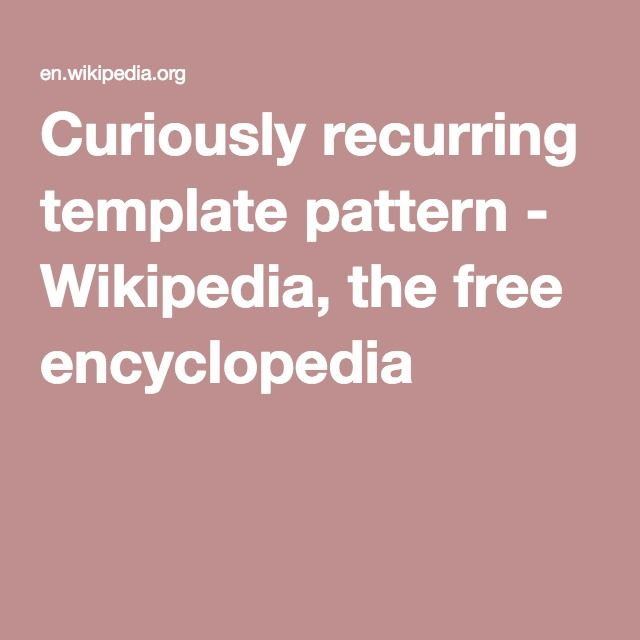 Curiously recurring template pattern wikipedia the free curiously recurring template pattern wikipedia the free encyclopedia maxwellsz