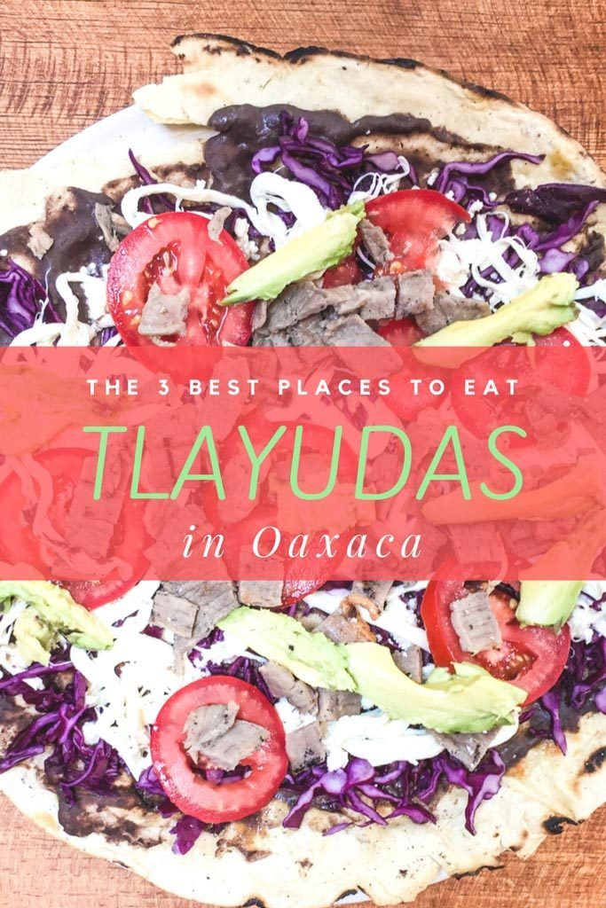 The 3 Best Places To Eat Tlayudas In Oaxaca Brooklyn Tropicali Easy Restaurant Best Places To Eat Places To Eat