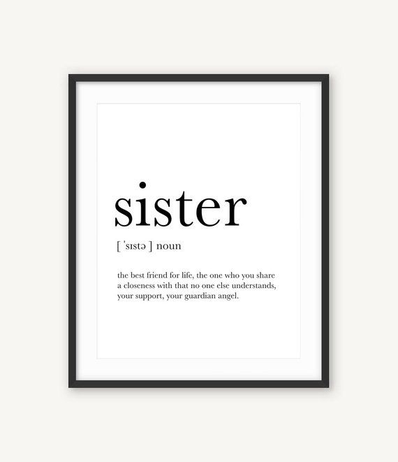 Definition Print, Sister Definition Sign, Definition of Sister, Uniq Gifts Sister, Gift for Sister Print, Funny Gift Sister, A Unique Gift, ----------------------------------------------------------------------------------------------- SISTER - the best friend for life, the one who