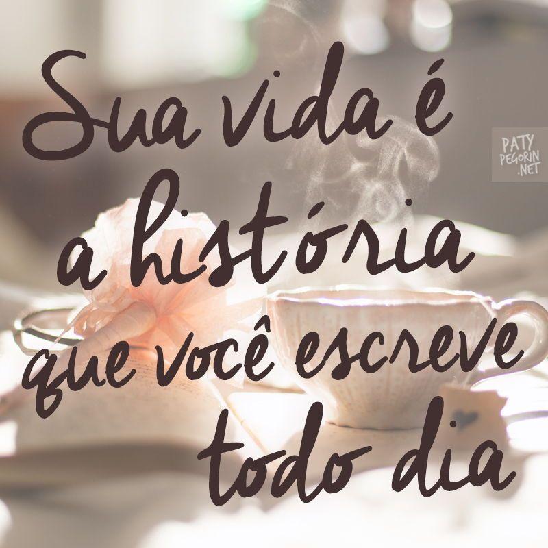 Frase Sua Vida é A História Que Você Escreve Todo Dia