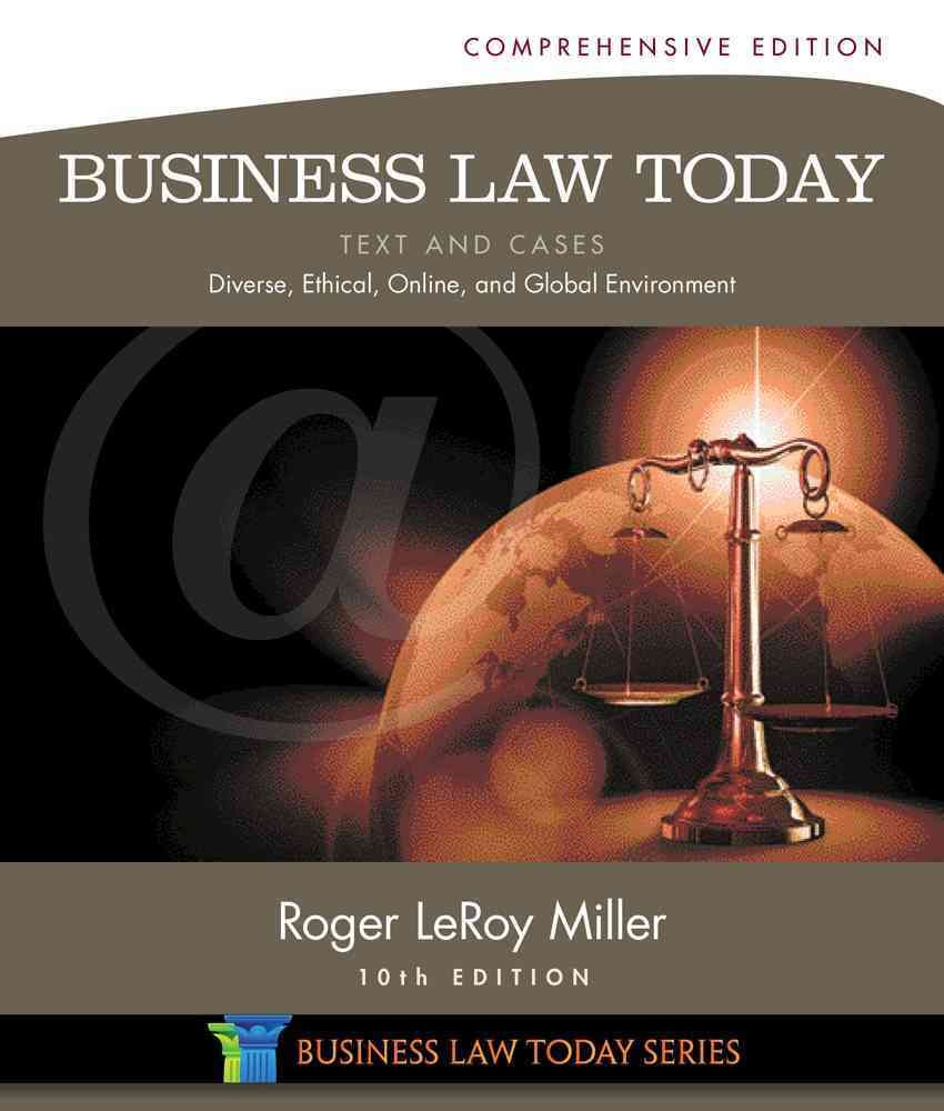 Business Law Today: Text & Cases: Diverse, Ethical, Online, and Global Environment