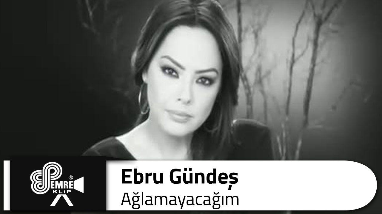 Ebru Gundes Aglamayacagim Sarki Sozleri Muzik Sarkilar