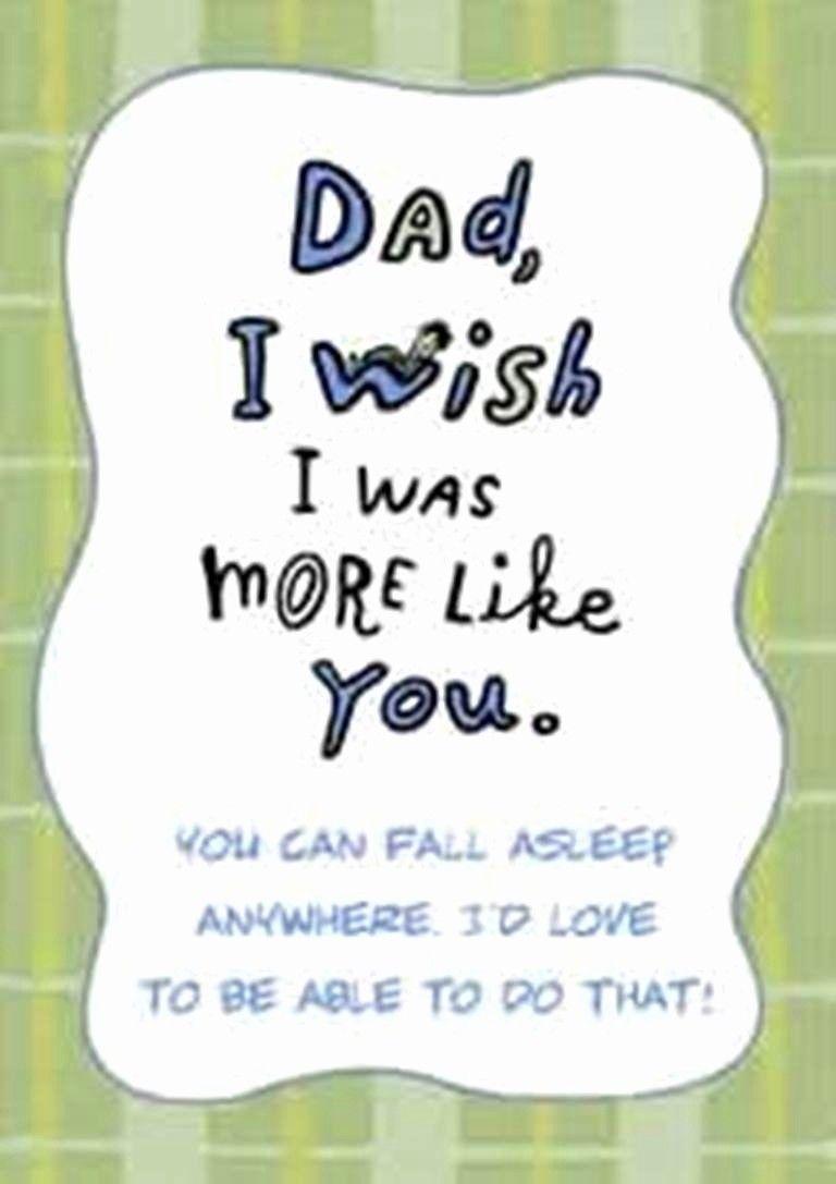 Dad i wish i was more like you you can fall asleep