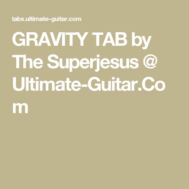 Gravity Tab By The Superjesus Ultimate Guitar Creativity
