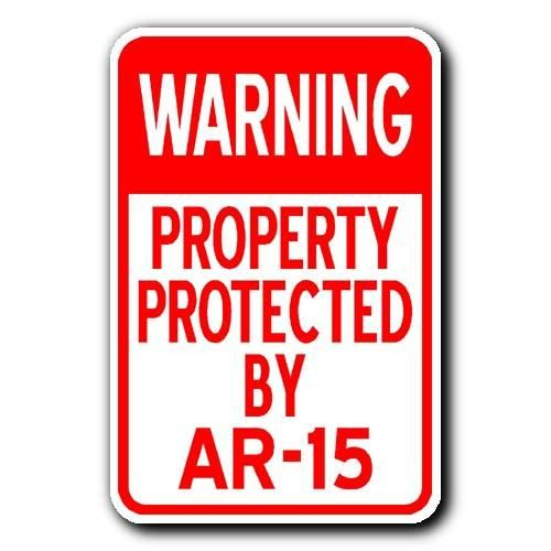 WARNING - PROPERTY PROTECTED BY AR-15 Sign 1  - Click Pic to go to our website and buy it now!  $14.99
