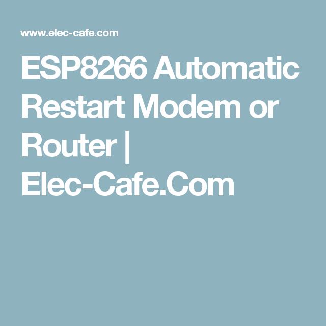 ESP8266 Automatic Restart Modem or Router | Elec-Cafe Com