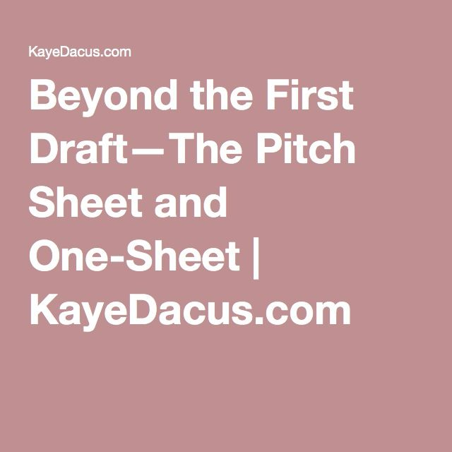 Beyond the First Draft—The Pitch Sheet and One-Sheet | KayeDacus.com