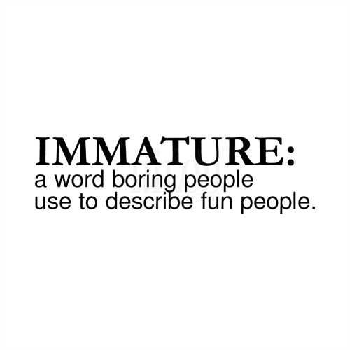 Immature Definition Funny Relatable Memes Boring People Immature