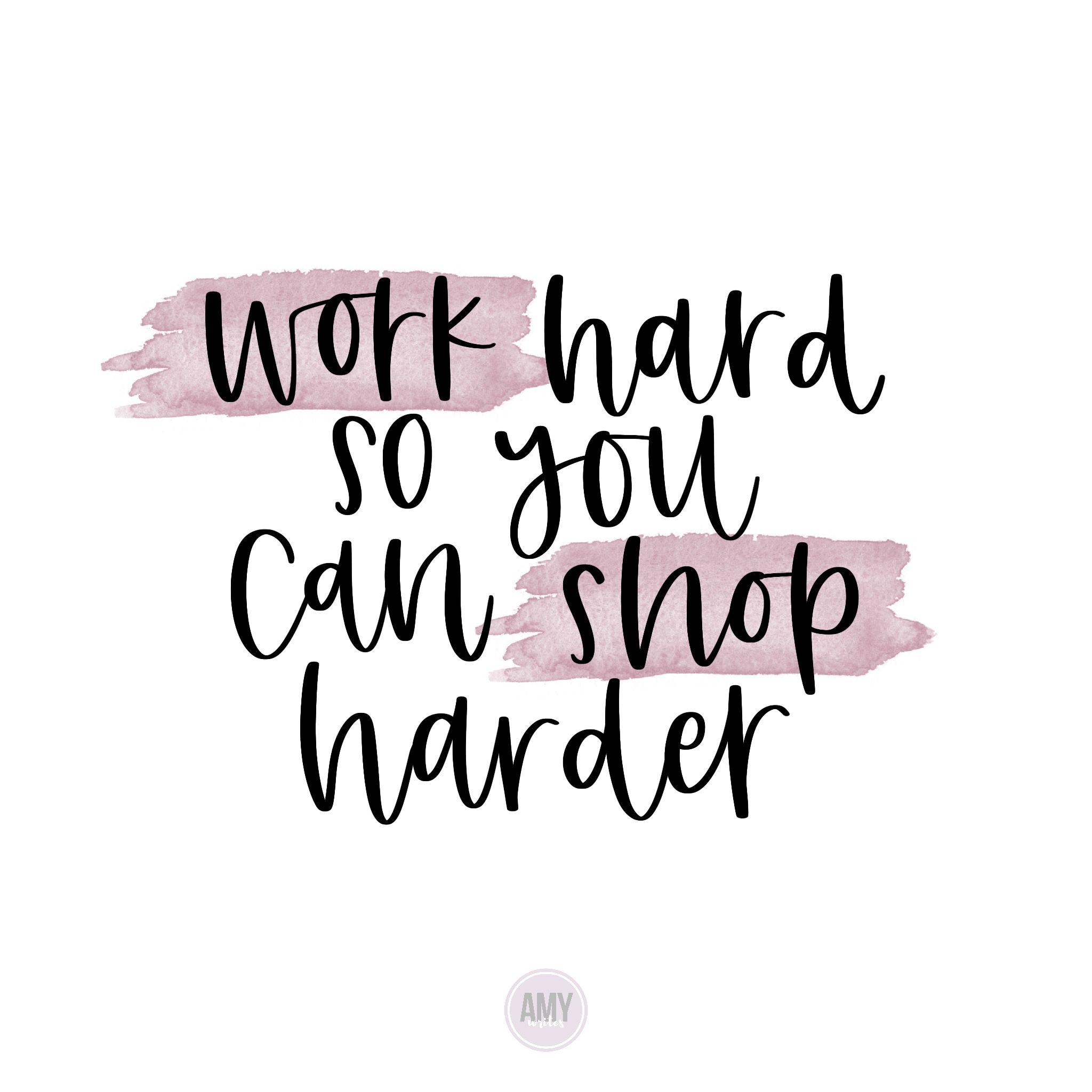Work Hard So Yo Can Shop Harder Shopping Quotes Shopping Quotes Funny Online Shopping Quotes