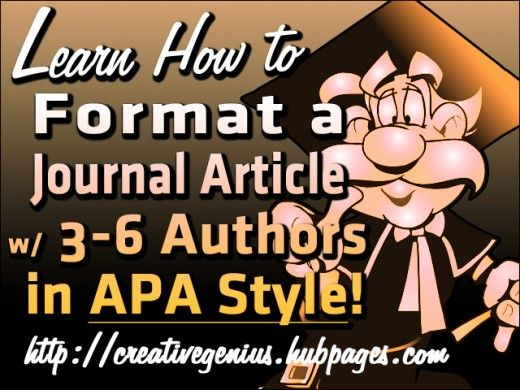 APA style has specific formats for referencing a journal article with multiple authors for your References page. In this special Hub, I will show you the different formats for referencing a journal article with up to six authors, based on the latest edition of APA style (6th edition). I have provided numerous examples on proper formatting and what each finished reference looks like as it would appear on your References page.