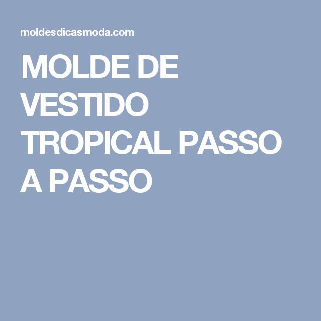 MOLDE DE VESTIDO TROPICAL PASSO A PASSO