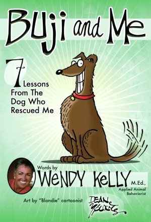 November 1, 2012 - Buji and Me: 7 Lessons from the Dog Who Rescued Me Wendy Kelly, Dean Young (Illustrator)