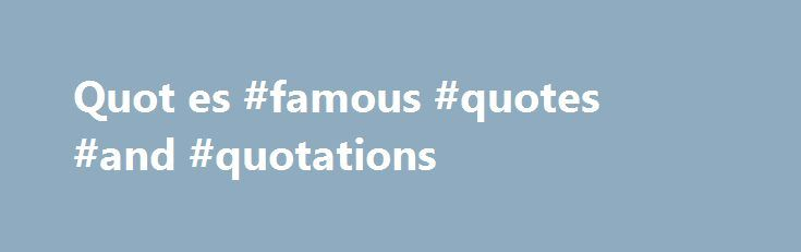 Quot es #famous #quotes #and #quotations http\/\/quoteremmont - price quotations