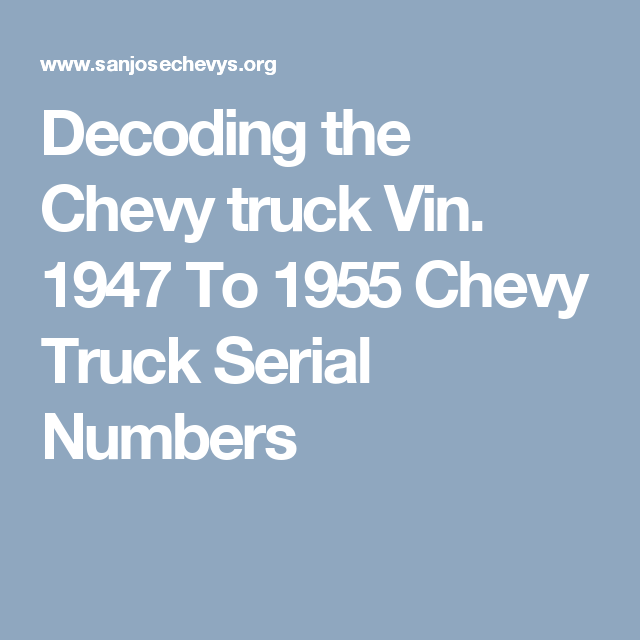 Decoding The Chevy Truck Vin 1947 To 1955 Chevy Truck Serial Numbers Chevy Trucks 1955 Chevy Trucks
