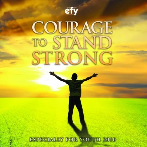 Courage To Stand Strong by Ryan Innes on EFY 2010 Courage to