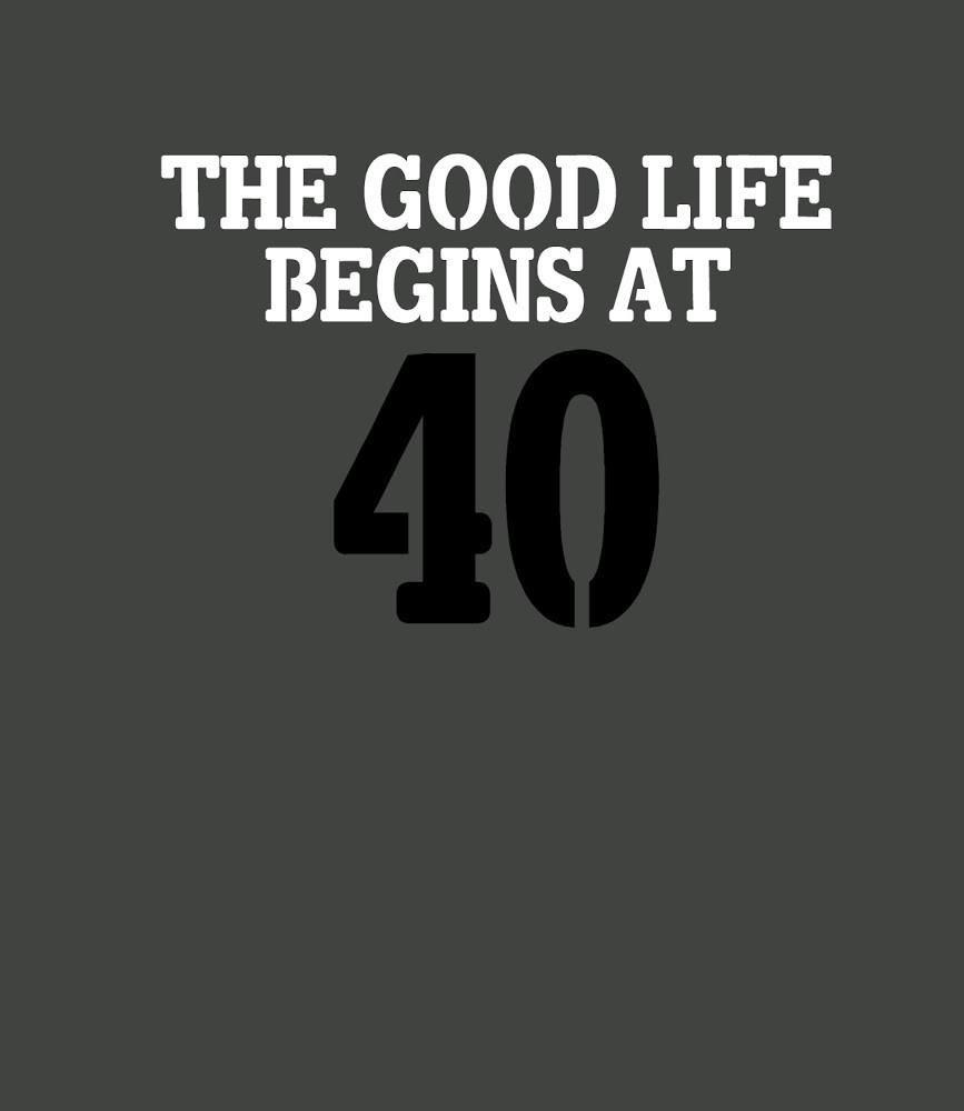 The Good Life Begins At 40 Birthday T Shirt For Women Citaten 40 Verjaardag Verjaardag Man