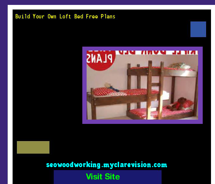 Build Your Own Loft Bed Free Plans 102427 - Woodworking Plans and Projects!