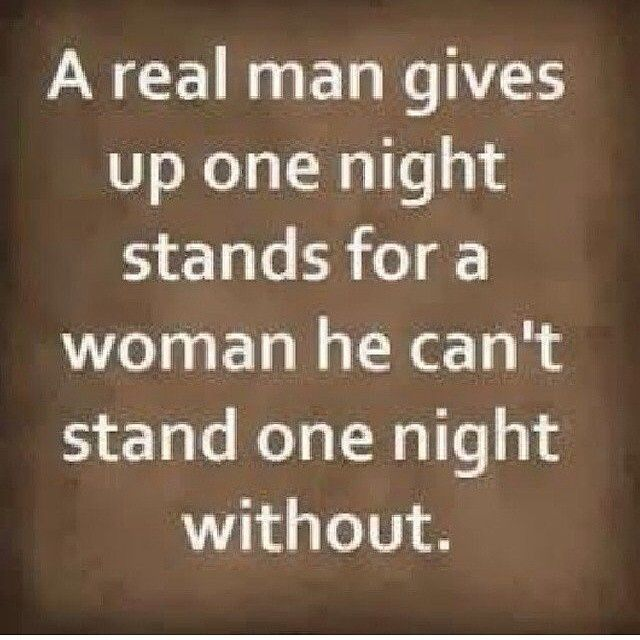 A Real Man Gives Up One Night Stands For A Woman He Cant Stand One Night  Without Love Love Quotes Quotes Quote Relationship Relationship Quotes A Real  Man ...