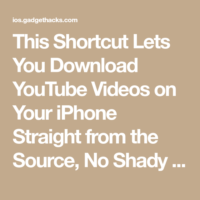 This Shortcut Lets You Download YouTube Videos on Your