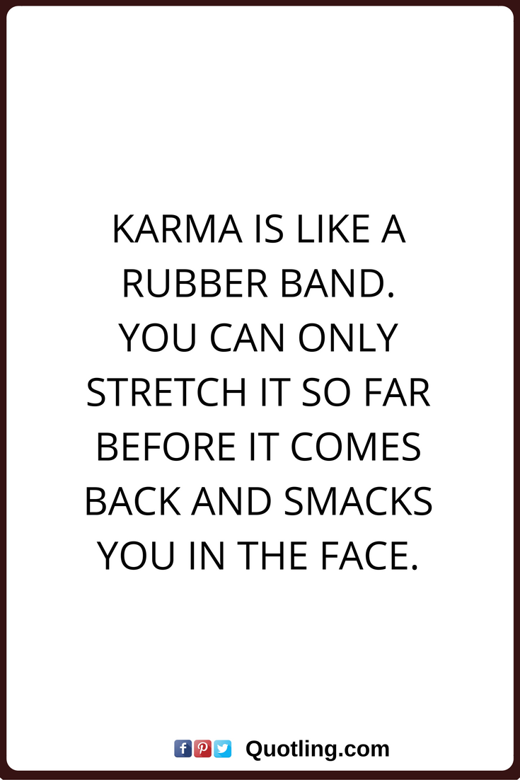 Karma Quotes Endearing Karma Quotes Karma Is Like A Rubber Bandyou Can Only Stretch It So . Design Ideas