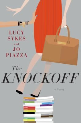 The Knockoff By Lucy Sykes And Jo Piazza A Magazine Editor