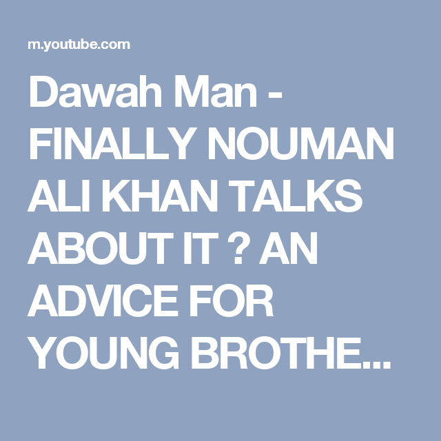 Dawah Man - FINALLY NOUMAN ALI KHAN TALKS ABOUT IT ┇ AN ADVICE FOR YOUNG BROTHER ┇ Latest - YouTube