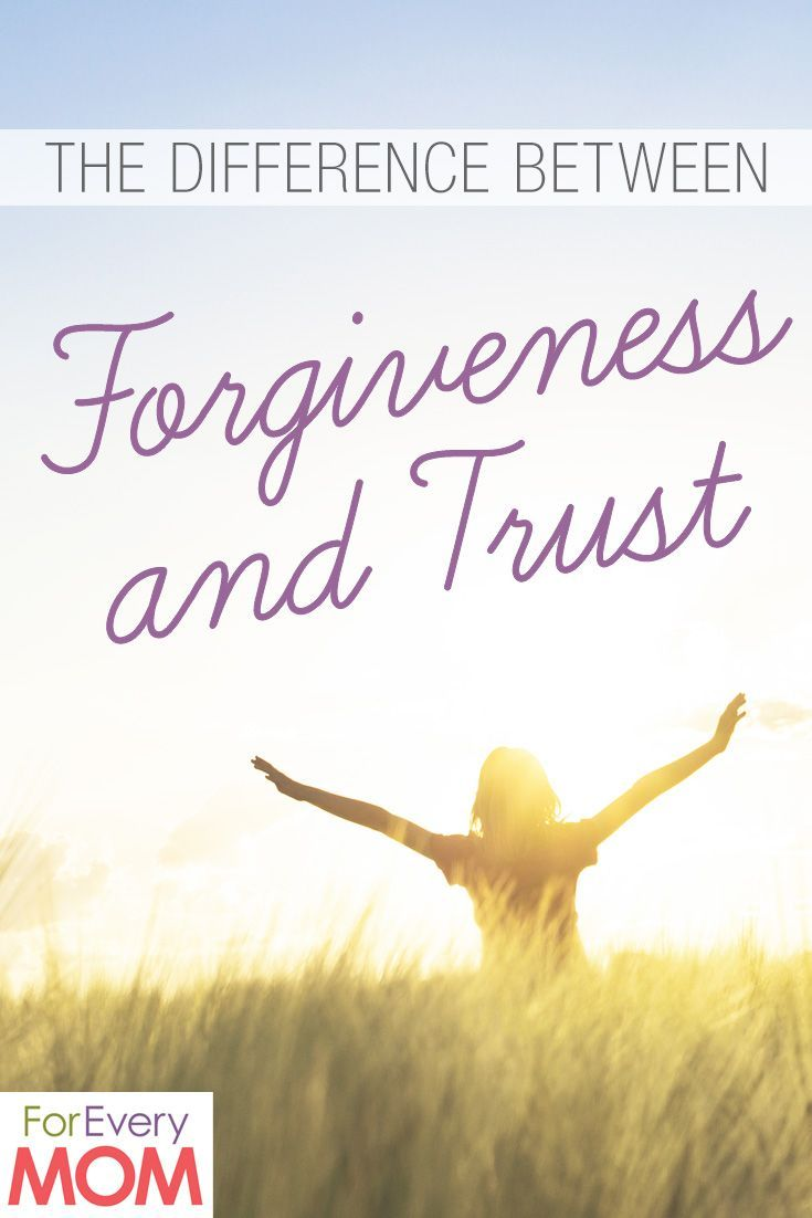 The Difference Between Forgiveness and Trust is Something You Can't Afford to Miss - For Every Mom