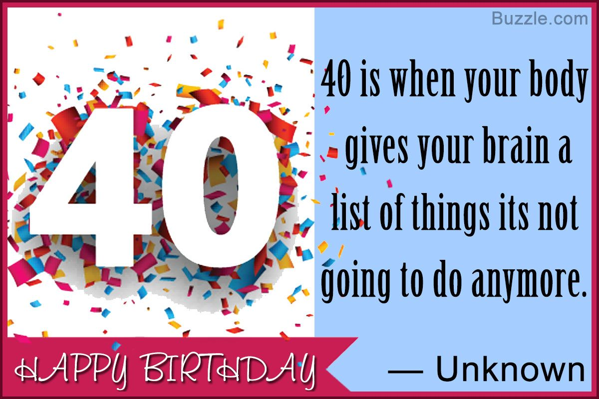 Entering The 40th Year Of Life Is Something Very Special For Everyone With Lots Of Respons Funny 40th Birthday Quotes 40th Birthday Quotes 40th Birthday Funny