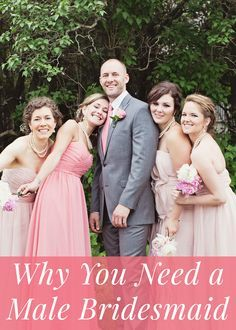 Why You Need A Male Bridesmaid