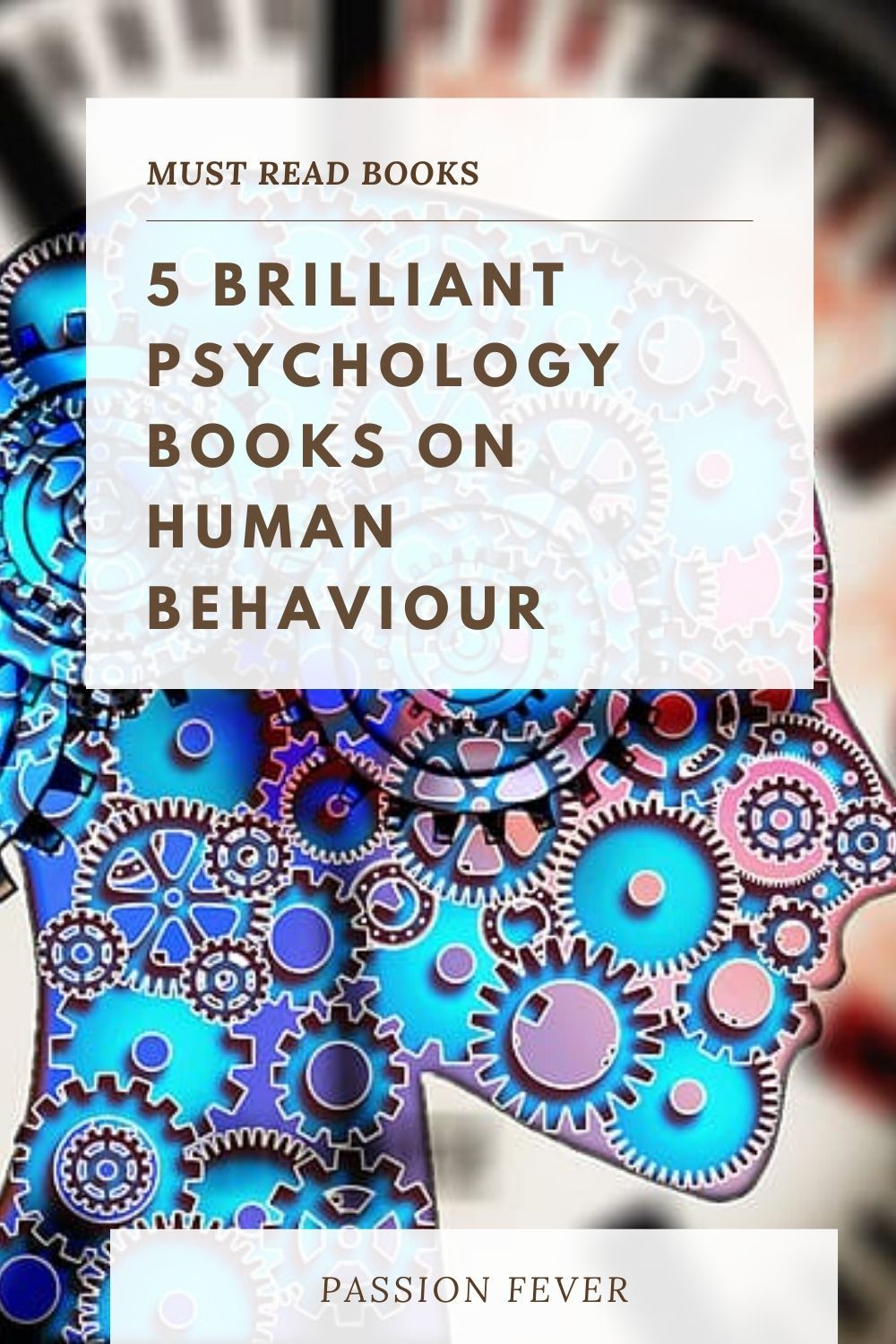 5 Brilliant Psychology Books On Human Behaviour Psychology Books Behavior Books Human Behavior