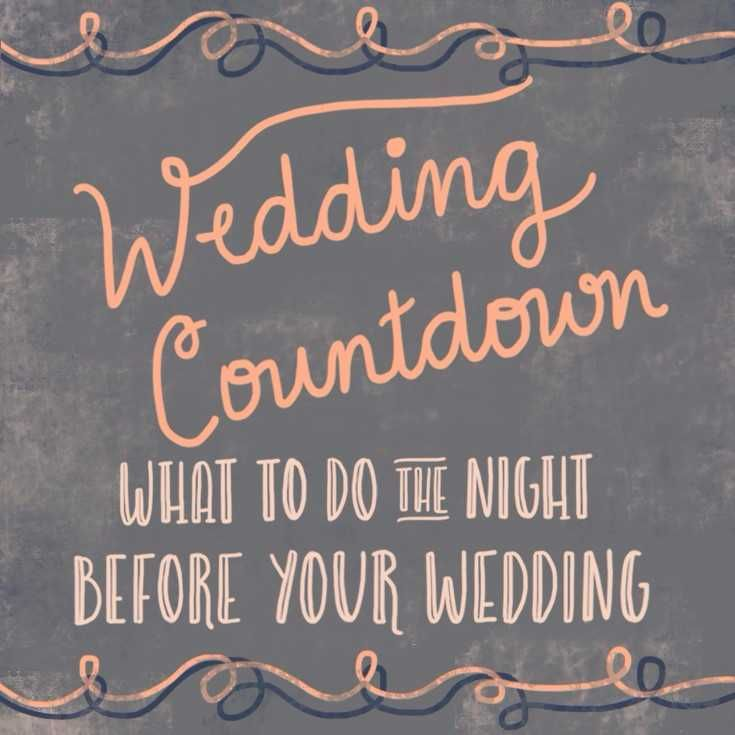 See The Top 10 Things You Should Do On Eve Of Day Wedding Countdown What To Night Before Your Pe