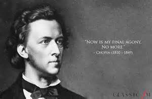 Now my final agony, Chopin |Famous Last Words Quotes - Bing Images