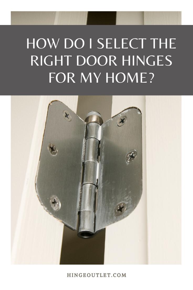 How Do I Select The Right Door Hinges For My Home In 2020 Door Hinges Doors Home