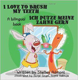 I Love to Brush My Teeth - Ich putze meine Zähne gern (German Edition): Shelley Admont: 9781772680119: Amazon.com: Books