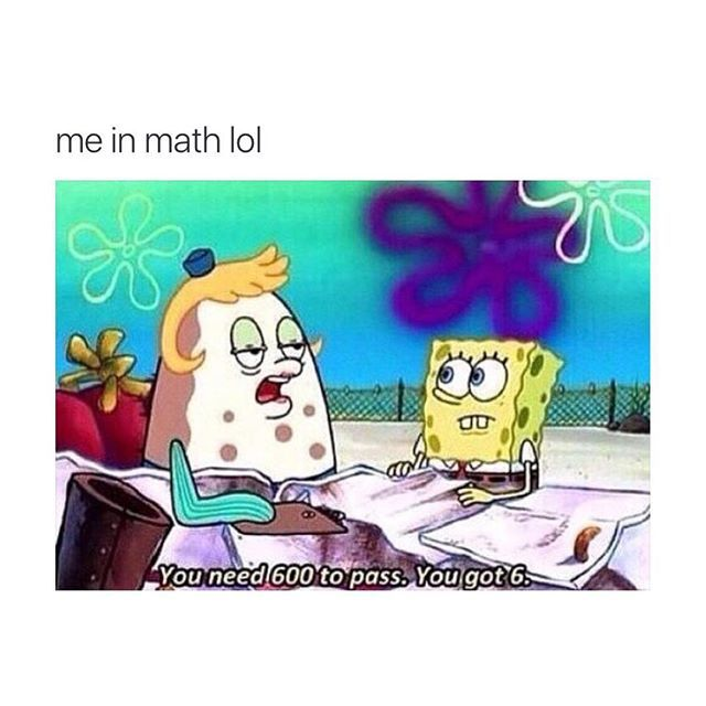literally me rn, with my two math classes Spongebob