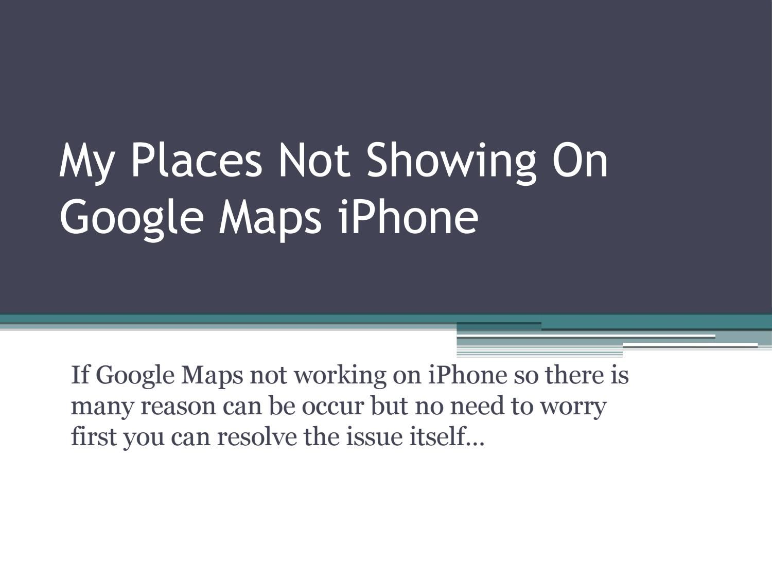 My Places Not Showing On Google Maps iPhone +1855791