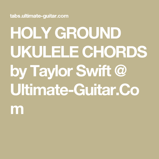 Holy Ground Ukulele Chords By Taylor Swift Ultimate Guitar