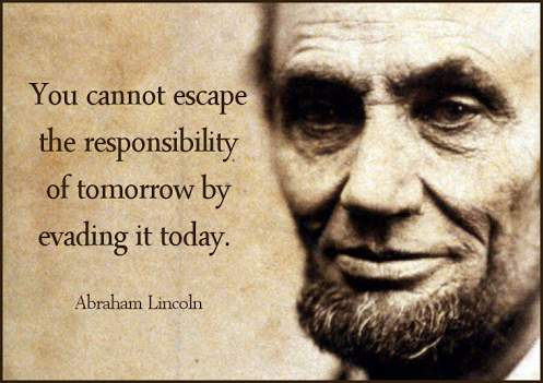 Quote of the Day: You cannot escape the responsibility of tomorrow ...