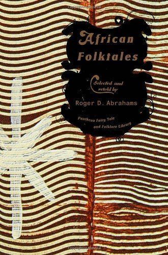 African Folktales (The Pantheon Fairy Tale and Folklore Library) by Roger Abrahams