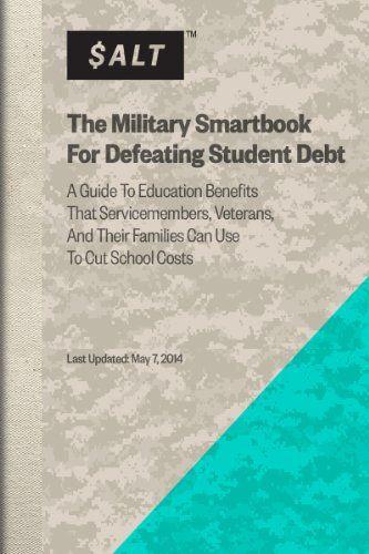 The Military Smartbook For Defeating Student Debt by SALT http://www.amazon.com/dp/B00KCBUO30/ref=cm_sw_r_pi_dp_rFKixb01QVHAQ