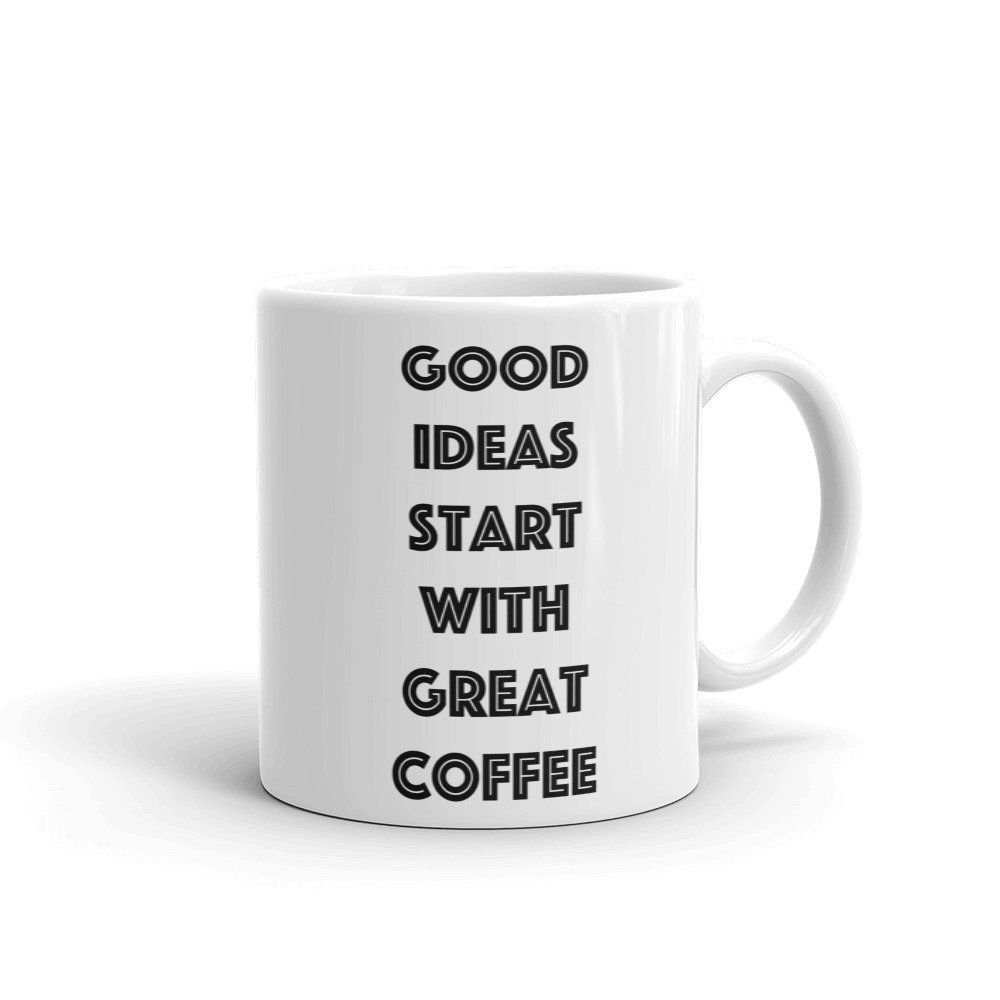 Good Ideas Start With Great Coffee Tea Mug For Lovers 11oz